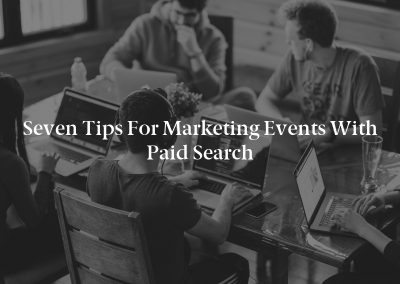 Seven Tips for Marketing Events With Paid Search