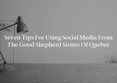 Seven Tips for Using Social Media From the Good Shepherd Sisters of Quebec