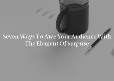 Seven Ways to Awe Your Audience With the Element of Surprise