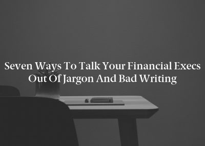 Seven Ways to Talk Your Financial Execs Out of Jargon and Bad Writing