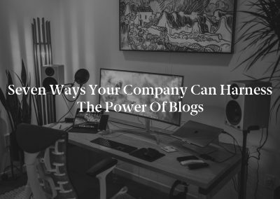 Seven Ways Your Company Can Harness the Power of Blogs