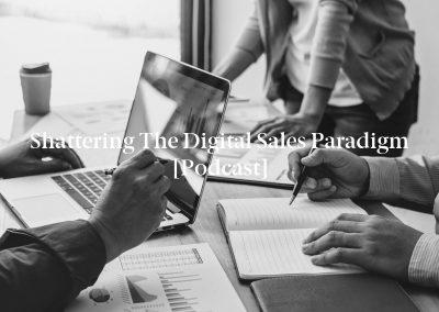 Shattering the Digital Sales Paradigm [Podcast]