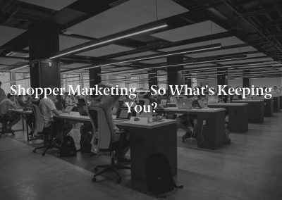 Shopper Marketing—So What's Keeping You?
