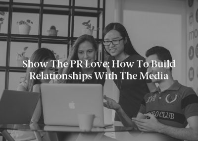 Show the PR Love: How to Build Relationships With the Media