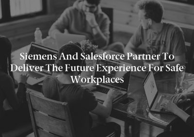 Siemens and Salesforce Partner to Deliver the Future Experience for Safe Workplaces