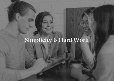 Simplicity Is Hard Work