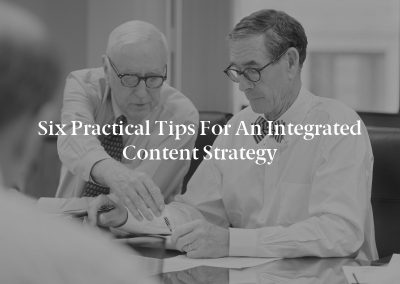 Six Practical Tips for an Integrated Content Strategy