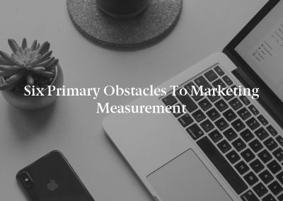 Six Primary Obstacles to Marketing Measurement