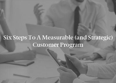 Six Steps to a Measurable (and Strategic) Customer Program