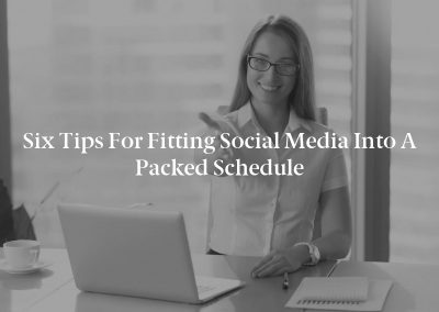 Six Tips for Fitting Social Media Into a Packed Schedule