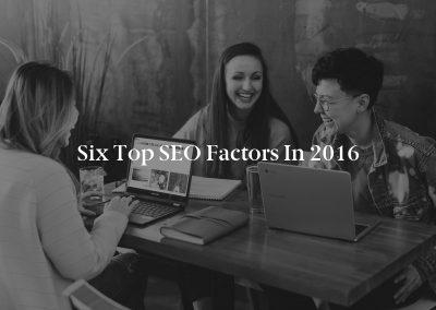 Six Top SEO Factors in 2016