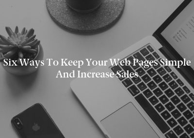 Six Ways to Keep Your Web Pages Simple and Increase Sales