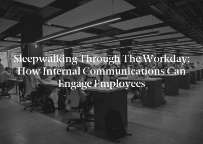 Sleepwalking Through the Workday: How Internal Communications Can Engage Employees