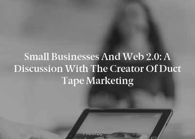 Small Businesses and Web 2.0: A Discussion with the Creator of Duct Tape Marketing