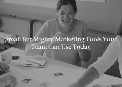 Small but Mighty Marketing Tools Your Team Can Use Today