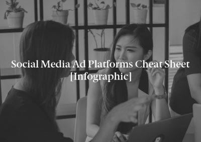 Social Media Ad Platforms Cheat Sheet [Infographic]