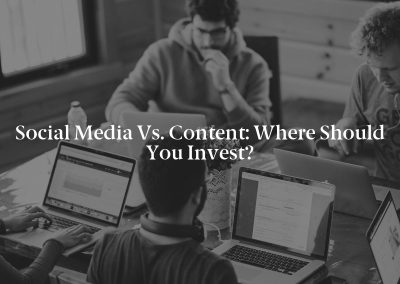 Social Media vs. Content: Where Should You Invest?