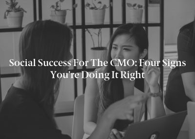 Social Success for the CMO: Four Signs You're Doing It Right