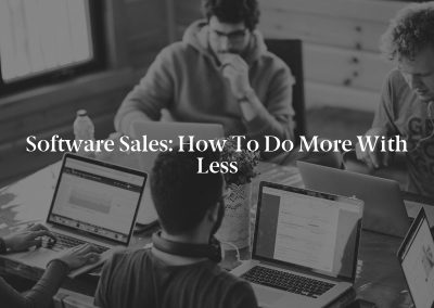 Software Sales: How to Do More With Less