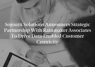 Sojourn Solutions Announces Strategic Partnership With Rainmaker Associates to Drive Data-Enabled Customer Centricity