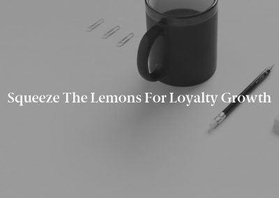 Squeeze the Lemons for Loyalty Growth