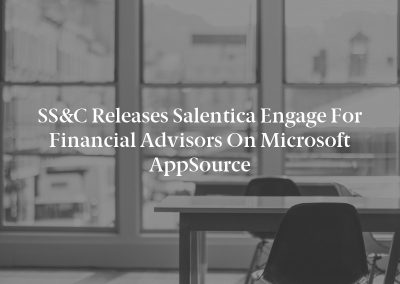 SS&C Releases Salentica Engage for Financial Advisors on Microsoft AppSource