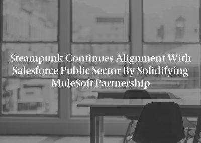 Steampunk Continues Alignment with Salesforce Public Sector by Solidifying MuleSoft Partnership