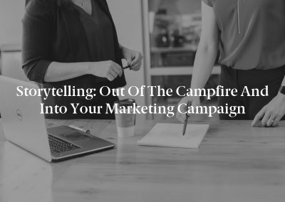 Storytelling: Out of the Campfire and Into Your Marketing Campaign