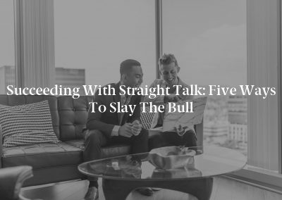 Succeeding With Straight Talk: Five Ways to Slay the Bull