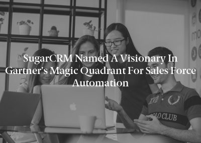 SugarCRM Named a Visionary in Gartner's Magic Quadrant for Sales Force Automation