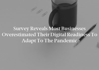 Survey Reveals Most Businesses Overestimated Their Digital Readiness to Adapt to the Pandemic