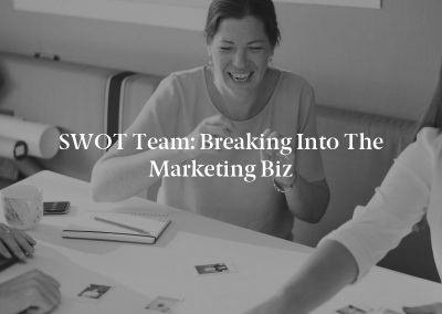 SWOT Team: Breaking Into the Marketing Biz