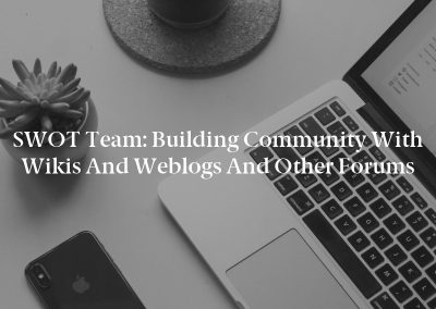 SWOT Team: Building Community With Wikis and Weblogs and Other Forums
