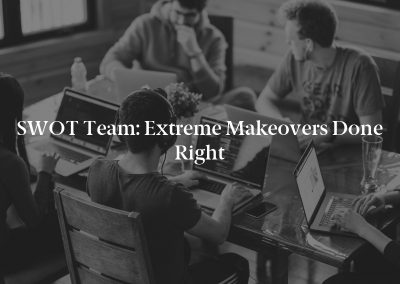 SWOT Team: Extreme Makeovers Done Right