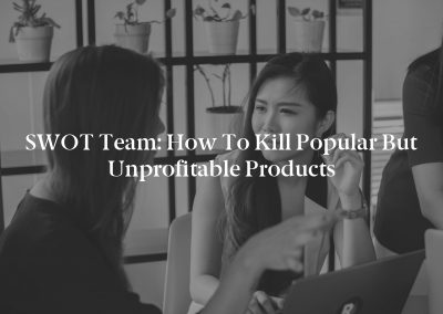 SWOT Team: How to Kill Popular but Unprofitable Products