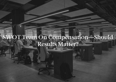 SWOT Team on Compensation—Should Results Matter?