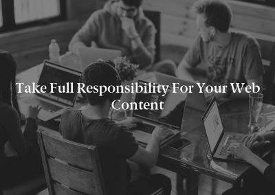 Take Full Responsibility For Your Web Content