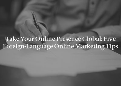 Take Your Online Presence Global: Five Foreign-Language Online Marketing Tips