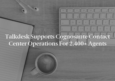 Talkdesk Supports Cognosante Contact Center Operations for 2,400+ Agents