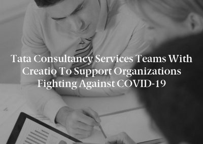 Tata Consultancy Services Teams With Creatio to Support Organizations Fighting Against COVID-19
