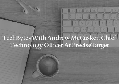 TechBytes with Andrew McCasker, Chief Technology Officer at PreciseTarget