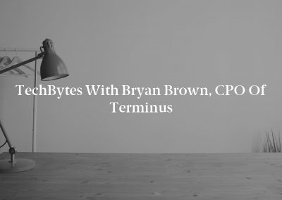 TechBytes with Bryan Brown, CPO of Terminus