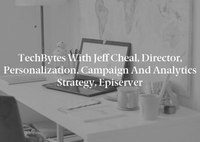 TechBytes with Jeff Cheal, Director, Personalization, Campaign and Analytics Strategy, Episerver