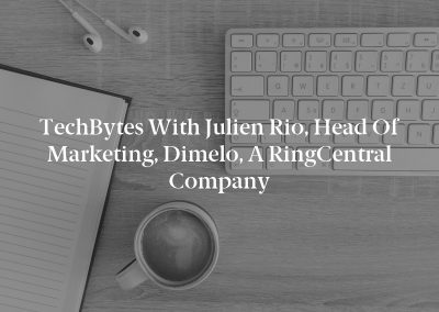 TechBytes with Julien Rio, Head of Marketing, Dimelo, a RingCentral Company