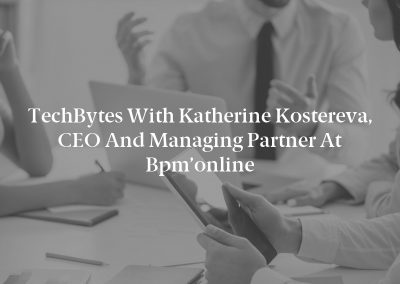TechBytes with Katherine Kostereva, CEO and Managing Partner at bpm'online