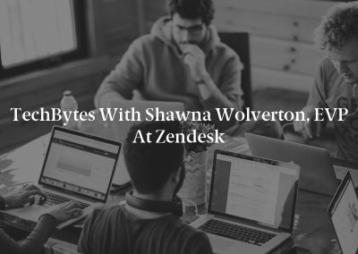 TechBytes with Shawna Wolverton, EVP at Zendesk