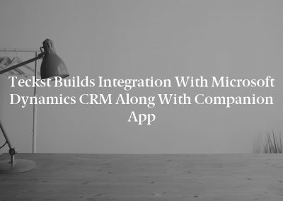 Teckst Builds Integration with Microsoft Dynamics CRM Along with Companion App