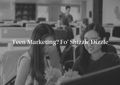 Teen Marketing? Fo' Shizzle Dizzle