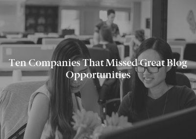 Ten Companies That Missed Great Blog Opportunities