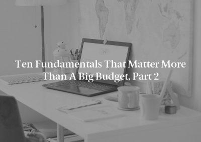 Ten Fundamentals That Matter More Than a Big Budget, Part 2